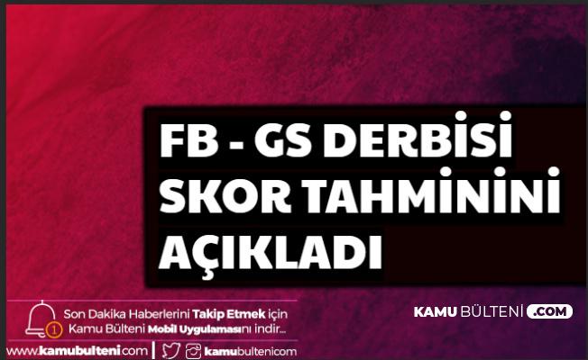 Fenerbahçe Galatasaray Maçı İçin Skor Tahmini (FB GS Maçı Ne Zaman Saat Kaçta?)