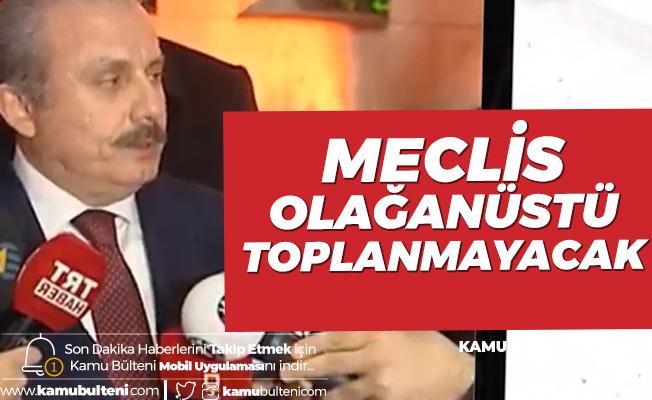 Meclis Başkanı Mustafa Şentop : Türkiye Büyük Millet Meclisi Yarın Olağanüstü Toplanmayacak