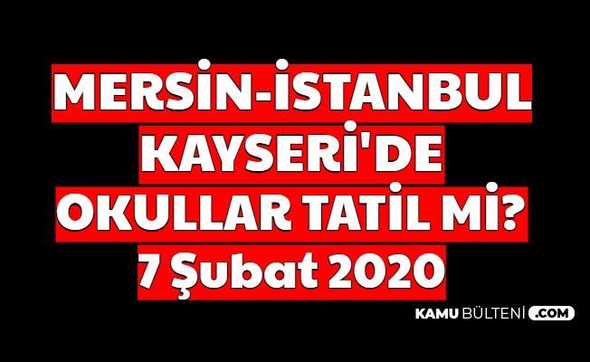 Mersin - Kayseri - İstanbul'da Okullar Tatil mi? 7 Şubat 2020 Valilikler Açıklama Yaptı mı?