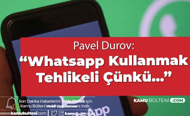 Pavel Durov: Whatsapp Kullanmak Tehlikeli