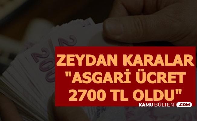 Zeydan Karalar: Asgari Ücret 2700 TL Oldu