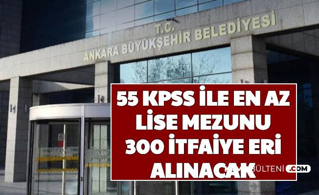 Ankara Büyükşehir Belediyesi 55 KPSS ile En Az Lise Mezunu 300 İtfaiye Eri Alımı Yapacak
