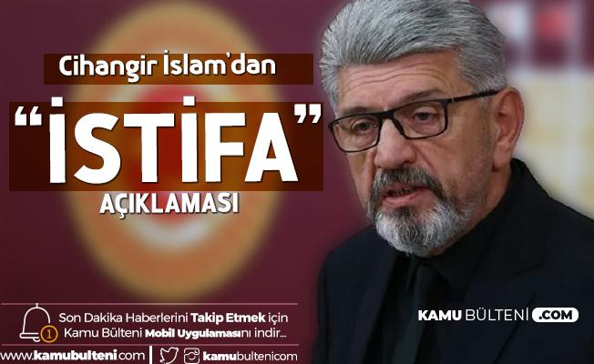 Cihangir İslam Saadet Partisi'nden İstifasına İlişkin Açıklama Yaptı