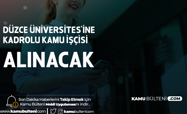 Düzce Üniversitesi'ne İŞKUR Üzerinden En Az İlkokul Mezunu Kadrolu İşçi Alınacak