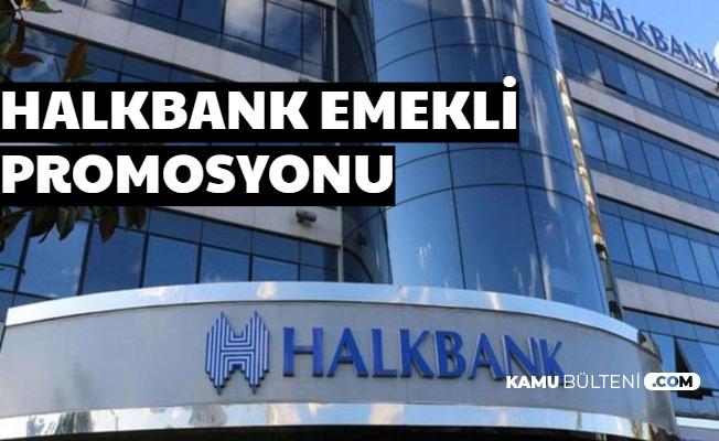 Halkbank 2020 Emekli Promosyonu Açıklaması Geldi