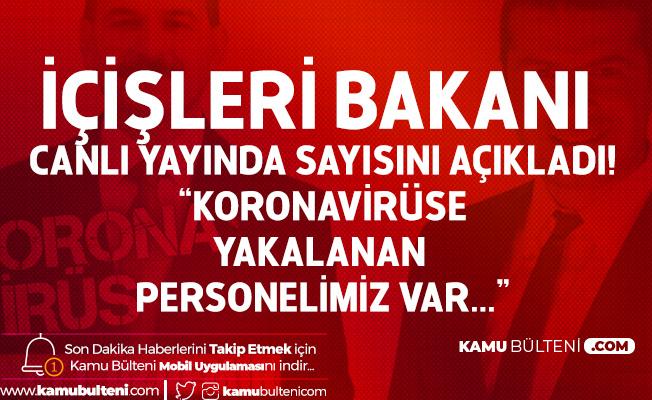İçişleri Bakanı Süleyman Soylu Koronavirüse Yakalanan Personel Sayısını Açıkladı