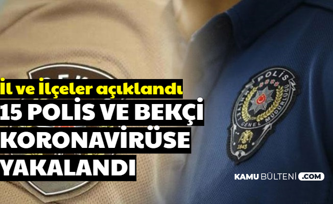 İl ve İlçeleri Açıklandı: 15 Polis ve Bekçi Koronavirüse Yakalandı