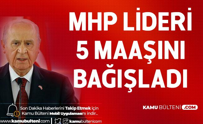MHP Genel Başkanı Bahçeli 'Milli Dayanışma Kampanyasına' 5 Maaşını Bağışladı