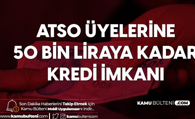 ATSO'dan Üyelerine 50 Bin Liraya Kadar Kredi İmkanı