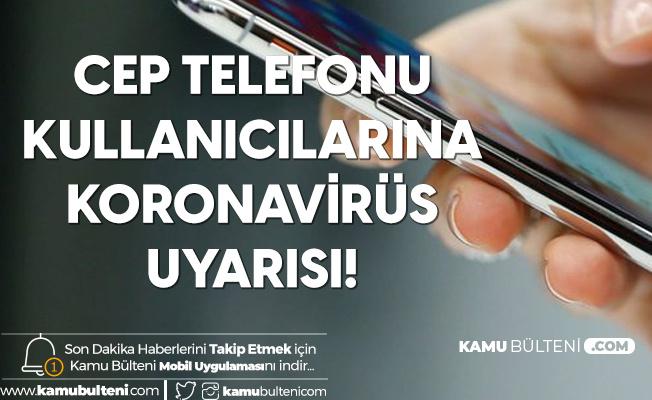 Cep Telefonu Kullanıcılarına Koronavirüs Uyarısı! Sık Sık Dezenfekte Edilmeli