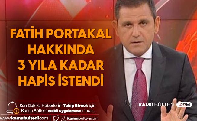 Fatih Portakal'a 3 Yıla Kadar Hapis İstendi