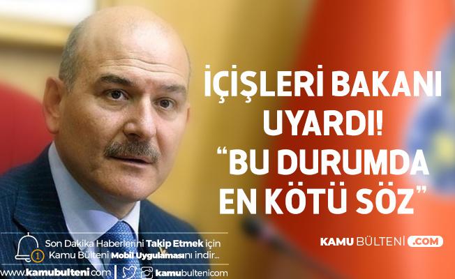 İçişleri Bakanı Süleyman Soylu: Bu Durumda En Kötü Söz...
