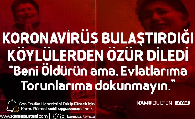 Köye Virüs Bulaştıran Kadın: Beni Öldürün Ama Çocuklarıma , Torunlarıma Dokunmayın...