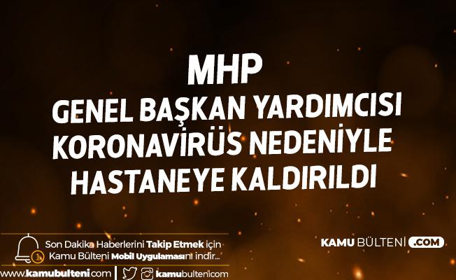 MHP Genel Başkan Yardımcısı Koronavirüs Nedeniyle Hastaneye Kaldırıldı