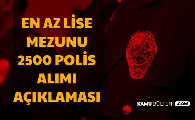 Polis Okullarına En Az Lise Mezunu Kadın Erkek 2500 Polis Alımı Açıklaması