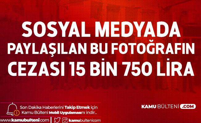 Sosyal Medyada Paylaşılan Fotoğrafın Cezası 15 Bin 750 Lira! Ceza Daha da Artacak...