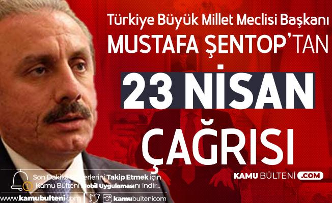 TBMM Başkanı Şentop'tan Tüm Türkiye'ye Çağrı: 23 Nisan'da Hep Birlikte...