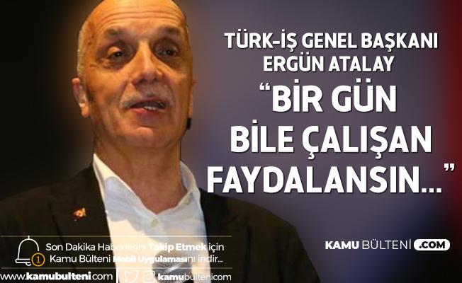 Türk İş Genel Başkanı Ergün Atalay: İşten Atma Yasaklansın Sözü Bile Tebessüm Ettirdi, Yeterli Değil