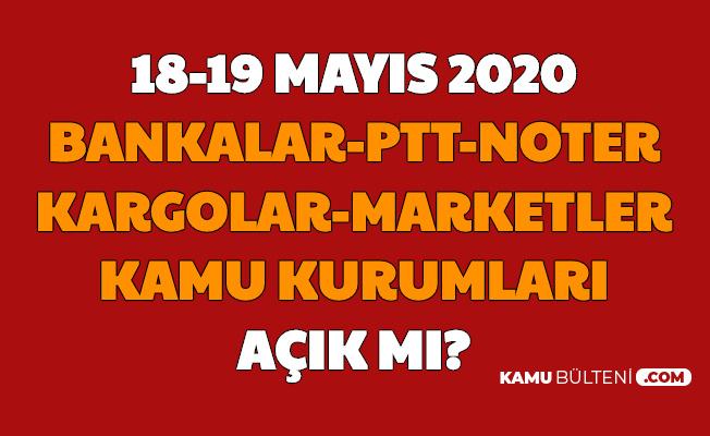 18-19 Mayıs Bankalar , PTT , Kargolar , Noterler , A101 ve BİM Açık mı?
