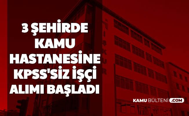 3 Şehirde Kamu Hastanelerine KPSS'siz Kadrolu İşçi Alımı Başvurusu İŞKUR'da Başladı