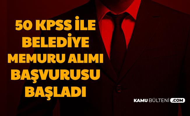 50 KPSS ile Belediye Memuru Alımı Başvurusu Başladı