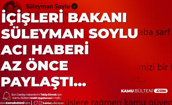 İçişleri Bakanı Süleyman Soylu Acı Haberi Az Önce Paylaştı! Bir Polisimiz Şehit Oldu