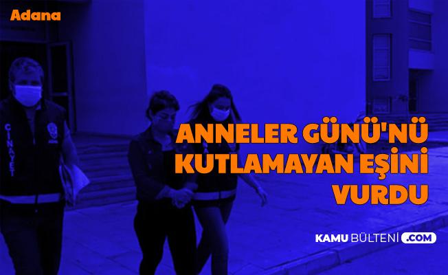 Adana'da Bir Kadın, Anneler Gününü Kutlamayan Eşini Vurdu