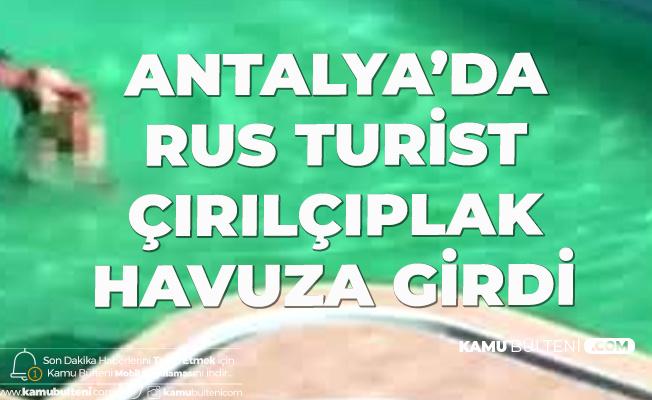 Antalya'da Alkollü Turist Çırılçıplak Havuza Girdi
