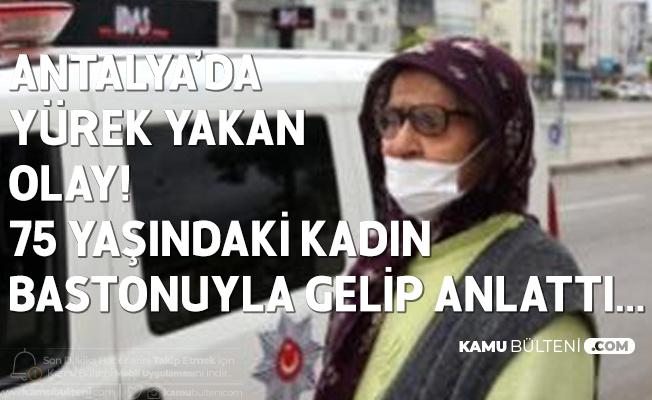 Antalya'da Yürek Yakan Olay! 75 Yaşındaki Kadın Bastonuyla Gelip Yardım İstedi