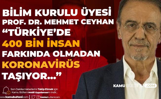 Bilim Kurulu Üyesi Mehmet Ceyhan'dan Flaş Açıklama: 400 Bin Civarında İnsan Koronavirüs Taşıdığını Bilmiyor