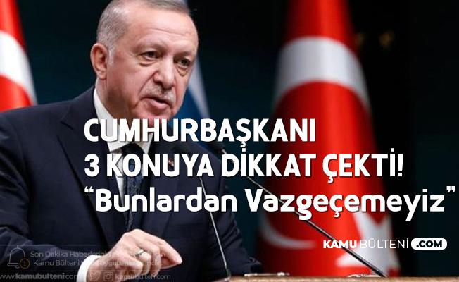 """Cumhurbaşkanı Erdoğan 3 Konuya Dikkat Çekerek """"Vazgeçilmez"""" Dedi!"""