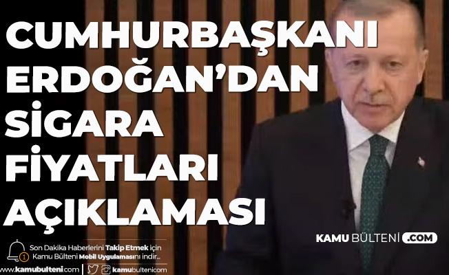 Cumhurbaşkanı Erdoğan Sigara Fiyatları Konusunda Net Konuştu! 'Sigara Fiyatlarını Arttıralım Belki Kaçarlar Diyoruz Ama...'