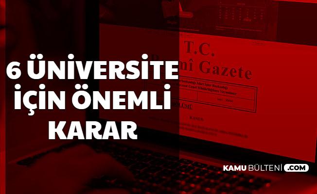 Erdoğan İmzaladı: 6 Üniversite Hakkında Önemli Karar
