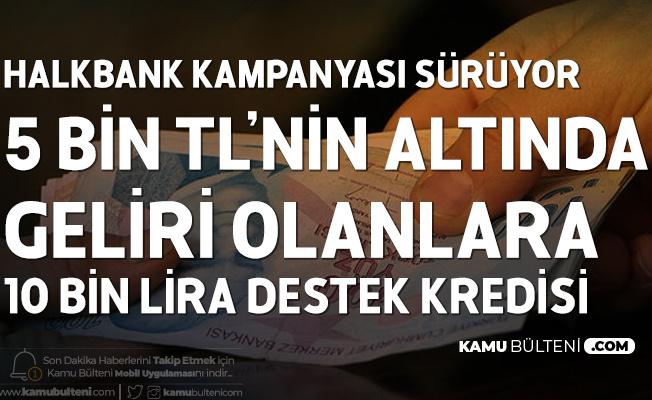 Halkbank Bireysel Temel İhtiyaç Kredisi için Başvurular Sürüyor! 5 Bin Liranın Altında Geliri Olanlara 10 Bin Liraya Kadar Kredi