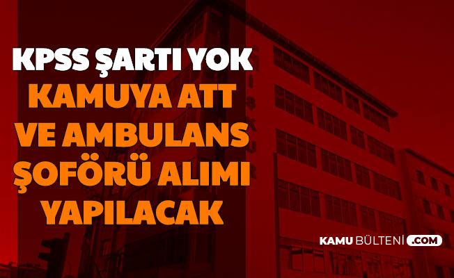 İŞKUR'da Yayımlandı: Kamuya KPSS'siz ATT ve Ambulans Şoförü Alımı