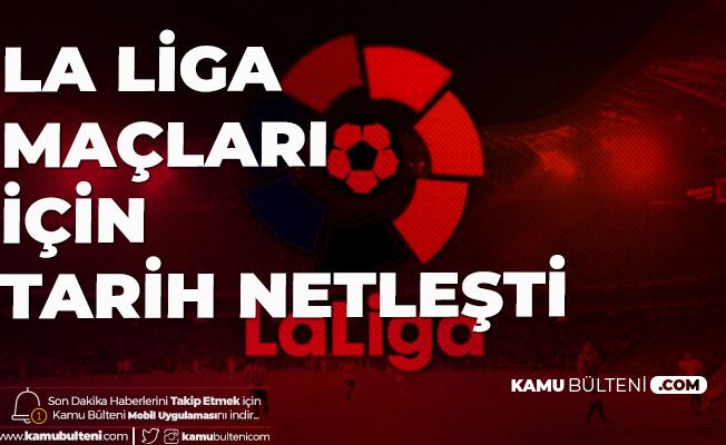 İspanya La Liga için de Tarih Netleşti! La Liga Maçları 11 Haziran'dan İtibaren Başlıyor