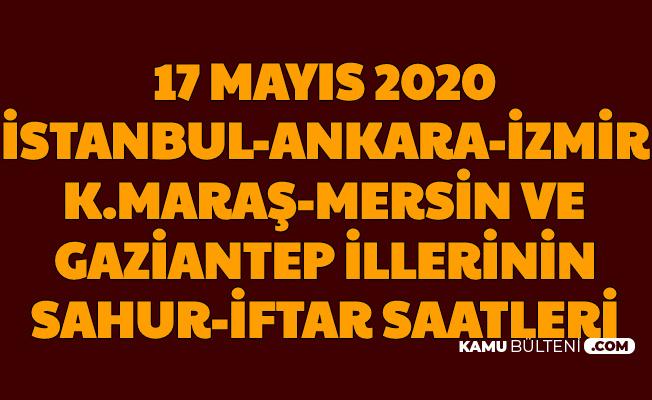 İstanbul , Ankara , Mersin , Gaziantep , İzmir ve Kahramanmaraş İftar ve Sahur Saatleri Duası 17 Mayıs 2020