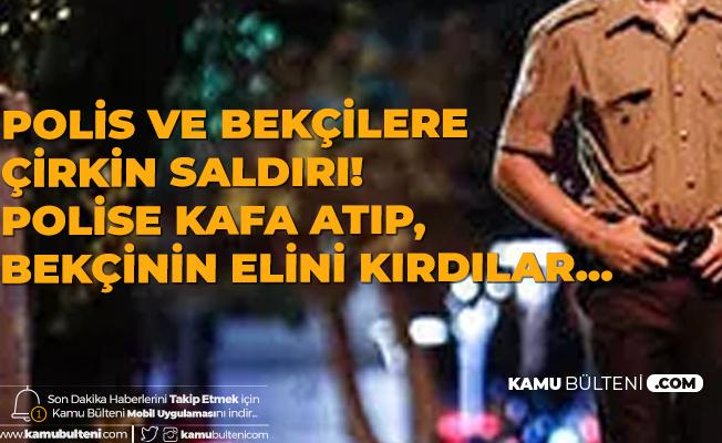 İstanbul'da Polis ve Bekçiye Çirkin Saldırı! Polise Kafa Atıp, Bekçinin Elini Kırdılar...