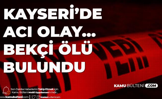 Kayseri'de Acı Olay! Bekçi Ölü Bulundu...