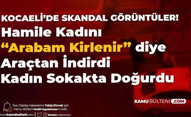 Kocaeli'de Skandal! Taksici Hamile Kadını 'Arabamı Pisleteceksin' Diye İndirdi! Kadın Sokakta Doğum Yaptı