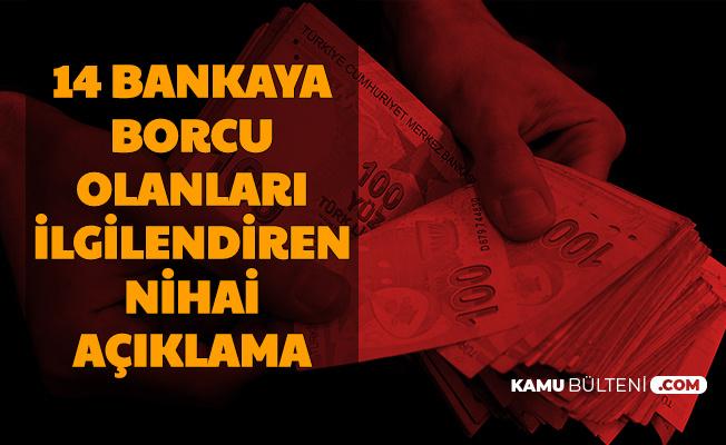 Nihai Açıklama Geldi: Bu 14 Bankaya Borcu Olanlar Dikkat 2020 (Ziraat-Vakıf-Halkbank-Akbank-YKB-İşBan-QNB-Denizbank-TEB-Garanti BBVA-ING)