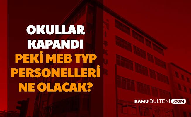 Okullar Kapandı: Peki MEB TYP Personelleri Ne Olacak?