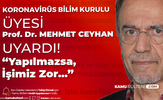 Sağlık Bakanlığı Bilim Kurulu Üyesi Prof. Dr. Mehmet Ceyhan'dan Flaş Açıklama: İşimiz Zor...