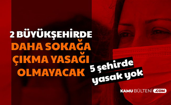 Son Dakika: 2 Büyükşehirde Daha Sokağa Çıkma Yasağı Olmayacak (Adana-Trabzon)