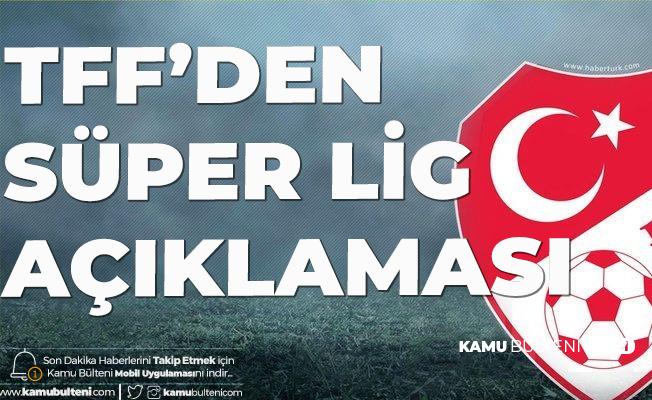 TFF'den Açıklama Geldi! Süper Lig 12 Haziran'da Başlayacak