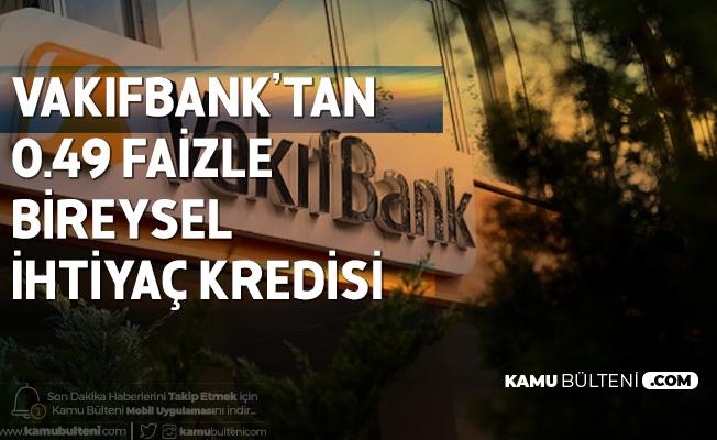 Vakıfbank'tan 6 Ay Ödemesiz 0,49 Faiz Oranıyla Bireysel İhtiyaç Kredisi
