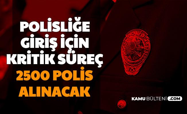 2500 Polis Alımı Yapılacak: Kritik Tarih İçin Son Günlere Girildi