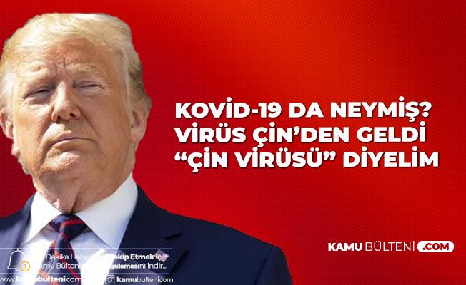 ABD Başkanı Trump: Kovid-19 da nedir? Virüs Çin'den Geldi, Çin Virüsü Diyebiliriz...