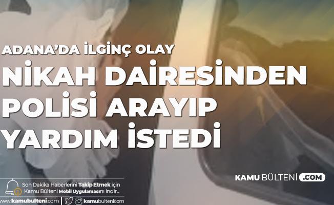 Adana'da İlginç Olay! Nikah Dairesinden Polisi Arayıp Yardım İstedi: Beni Zorla Evlendiriyorlar