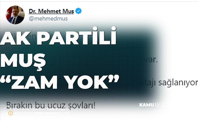 AK Parti Grup Başkanvekili Mehmet Muş: Külliyen Yalan, Zam Yok